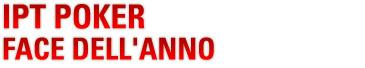 IPT POKER FACE DELL'ANNO